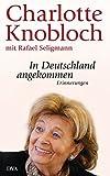 In Deutschland angekommen: Erinnerungen - Charlotte Knobloch, Rafael Seligmann