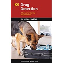 K9 Drug Detection: A Manual for Training and Operations (K9 Professional Training)