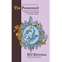 By Elif Batuman The Possessed: Adventures with Russian Books and the People Who Read Them [Hardcover]