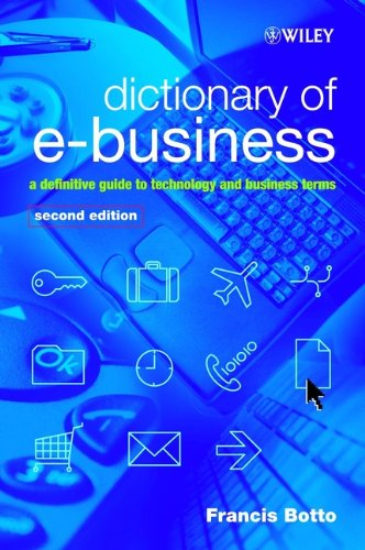 Dictionary of e-Business: A Definitive Guide to Technology and Business Terms