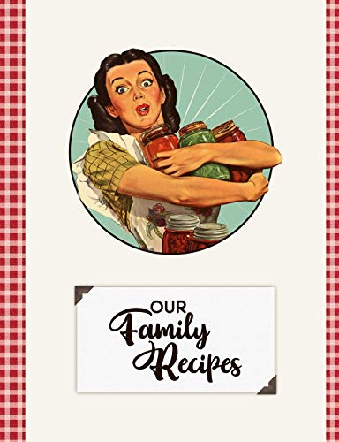 Our Family Recipes: Our Family's Family Cookbook Blank Recipe Pages Cooking Journal Retro Vintage Housewife Woman With Canning  Jars Vintage Canning Jar