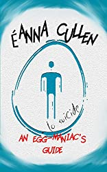An egg-maniac's guide - to suicide (The Egg-Maniac's Triology Book 1)