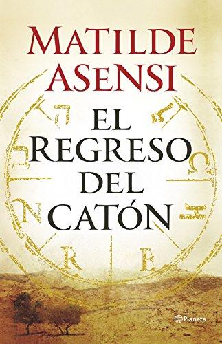 El regreso del Catón (Autores Españoles e Iberoamericanos) por Matilde Asensi