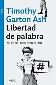 Libertad de palabra par Timothy Garton Ash