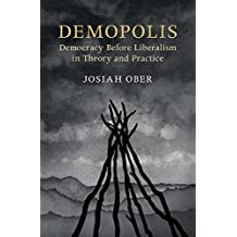 Demopolis: Democracy before Liberalism in Theory and Practice