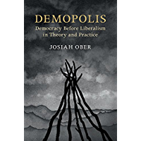 Demopolis: Democracy before Liberalism in Theory and Practice (The Seeley Lectures) (English Edition)