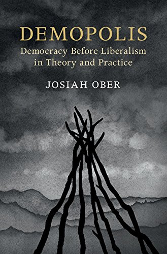 Demopolis: Democracy before Liberalism in Theory and Practice (The Seeley Lectures) (English Edition) por Josiah Ober