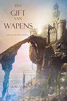 Een Gift Van Wapens (Boek #8 In De Tovenaarsring) van [Rice, Morgan]
