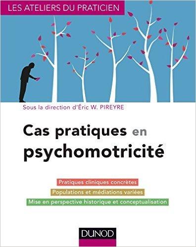Cas pratiques en psychomotricité de Eric W. Pireyre ( 4 février 2015 )