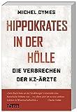 Hippokrates in der Hölle: Die Verbrechen der KZ-Ärzte - Michel Cymes
