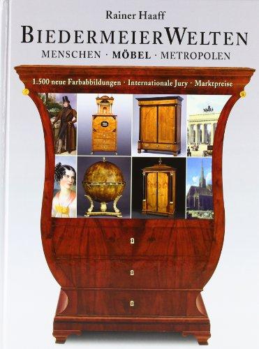 Biedermeierwelten: Menschen, Möbel, Metropolen