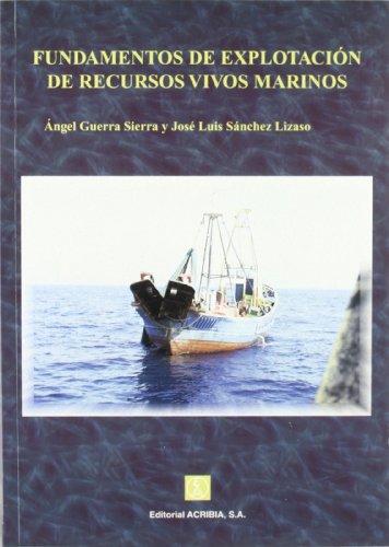 Fundamentos de explotación de recursos vivos marinos por Ángel Guerra Sierra