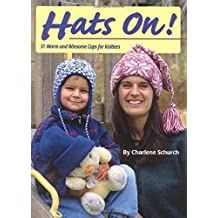 Hats On! 31 Warm and Winsome Caps for Knitters by Charlene Schurch (1999-01-01)