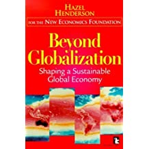 Beyond Globalization: Shaping a Sustainable Global Economy by Hazel Henderson (1999-12-04)
