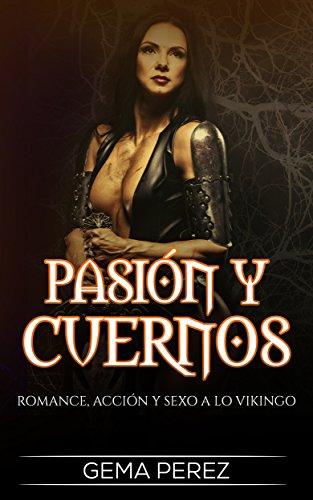 Pasión y Cuernos: Romance, Acción y Sexo a lo Vikingo (Novela Romántica y Erótica en Español: Fantasía nº 1)