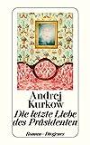 Die letzte Liebe des Präsidenten (detebe) - Andrej Kurkow