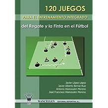 120 Juegos Para El Entrenamiento Integrado Del Regate Y La Finta En El Futbol