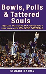 Bowls, Polls, and Tattered Souls: Tackling the Chaos and Controversy that Reign Over College Football by Stewart Mandel (2007-08-01)