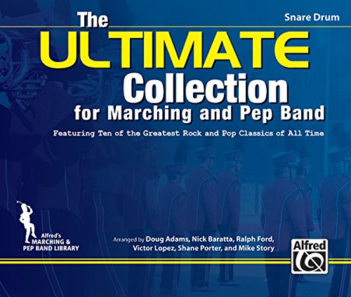The Ultimate Collection for Marching and Pep Band for Snare Drum: Featuring Ten of the Greatest Rock and Pop Classics of All Time