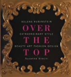 Over the Top: Helena Rubinstein Extraordinary Style Beauty Art Fashion Design: Over the Top - Extraordinary Style - Beau