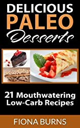 Delicious Paleo Desserts: 21 Mouthwatering Low-Carb Recipes (Delicious Paleo Recipes Book 4) (English Edition)