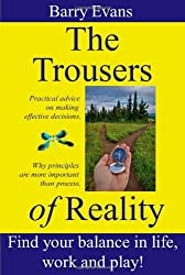 The Trousers of Reality- find balance and satisfaction in life, work and play: Why things like Agile, Lean, NLP, Systems Thinking & Theory of Constraints are essential for effective project management