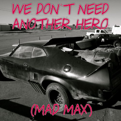 We Don't Need Another Hero (Mad Max)