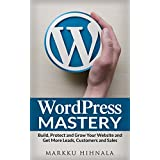WordPress Mastery: Build, Protect and Grow Your Website and Get More Leads, Customers and Sales (English Edition)