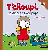 T'choupi se dispute avec papa / Thierry Courtin | Courtin, Thierry (1954-....). Auteur. Illustrateur