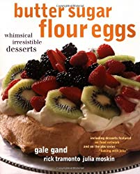 Butter, Sugar, Flour, Eggs: Whimsical, Irresistible Desserts