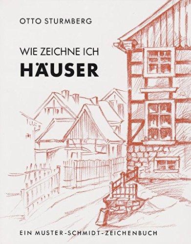 Wie zeichne ich Häuser (Musterschmidt-Studio- und Zeichenbücher)