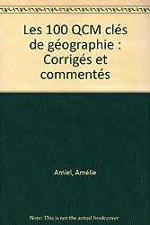 Les 100 QCM clés de géographie : Corrigés et commentés