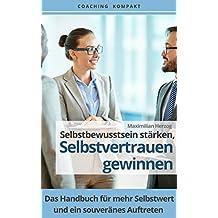Coaching Kompakt: Selbstbewusstsein stärken – Selbstvertrauen gewinnen: Das Handbuch für mehr Selbstwert und ein souveränes Auftreten
