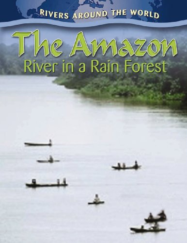 The Amazon: River in a Rain Forest (Rivers Around the World) (Rivers Around the World (Library))