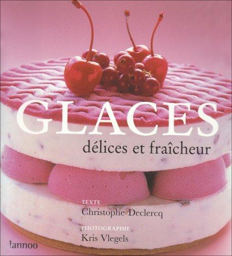 Glaces : Délices et fraîcheur par Christophe Declercq