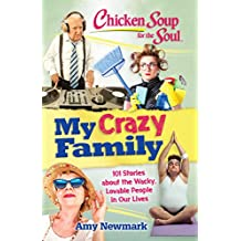 Chicken Soup for the Soul: My Crazy Family: 101 Stories about the Wacky, Lovable People in Our Lives (English Edition)