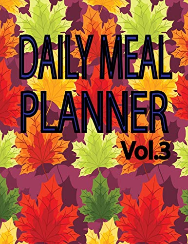 Daily Meal Planner Vol.3: Weekly Food Journal Notes and Grocery list Menu Food Prep Book Eat Records Junk Food and Snack Journal Diary Log, Track and Plan for Good Healthy -