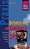 Reise Know-How Praxis Orientierung mit Kompass und GPS: Ratgeber mit vielen praxisnahen Tipps und Informationen (Sachbuch)