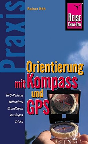 Download Reise Know-How Praxis Orientierung mit Kompass und GPS: Ratgeber mit vielen praxisnahen Tipps und Informationen (Sachbuch)