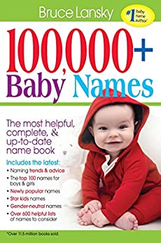 100,000+ Baby Names: The Most Complete, Fascinating, and Helpful Name Book You Can Find (English Edition) von [Lansky, Bruce]