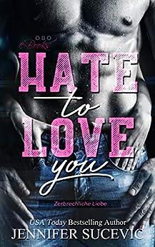 Hate to Love you: Zerbrechliche Liebe von [Sucevic, Jennifer]