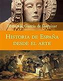 Historia de España desde el arte (Historia y Sociedad)