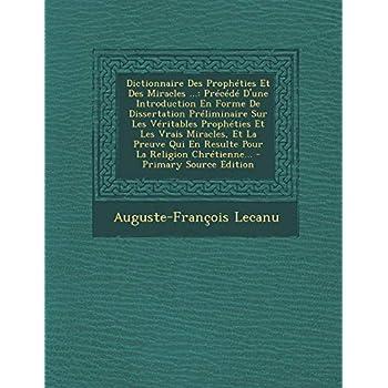 Dictionnaire Des Propheties Et Des Miracles ...: Precede D'Une Introduction En Forme de Dissertation Preliminaire Sur Les Veritables Propheties Et Les