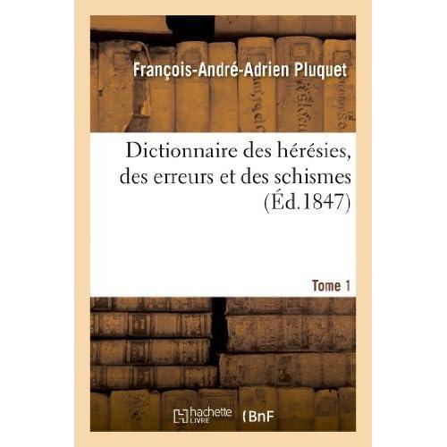 Dictionnaire Des Heresies, Des Erreurs Et Des Schismes. Tome 1 (Religion) by Pluquet-F-A-A (2013-04-03)