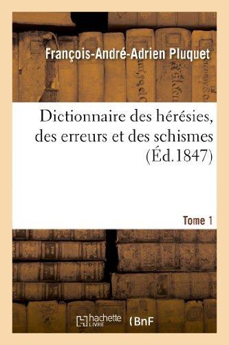 Dictionnaire Des Heresies, Des Erreurs Et Des Schismes. Tome 1 (Religion) by Pluquet-F-A-A (2013-04-03) par Pluquet-F-A-A