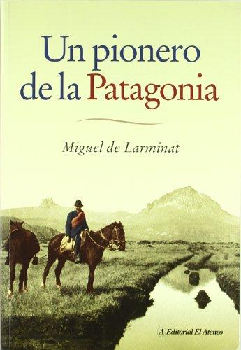 Un Pionero De La Patagonia por Miguel De Larminat