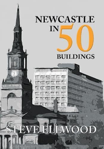 Newcastle in 50 Buildings por Steve Ellwood