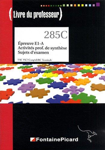 Epreuve E1-A Activités professionnelles de synthèse Sujets d'examen Tle Bac Pro comptabilité : Livre du professeur