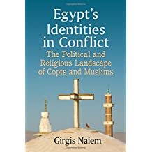 Egypt's Identities in Conflict: The Political and Religious Landscape of Copts and Muslims