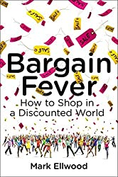 Bargain Fever: How to Shop in a Discounted World by Mark Ellwood (2013-10-17)